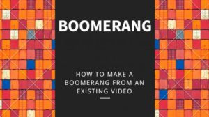 how to boomerang existing video